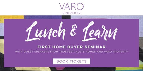 'Lunch & Learn' First Home Buyer Event - Presented by VARO Property tickets