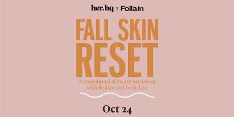 Fall Skin Reset – A transitional skincare workshop with Follain & Indie Lee tickets