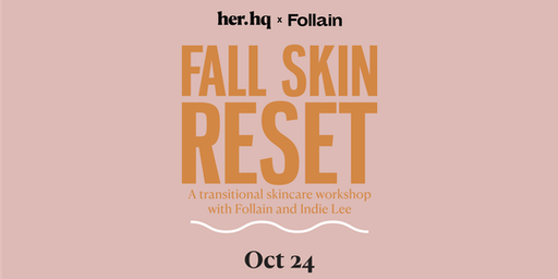 Fall Skin Reset – A transitional skincare workshop with Follain & Indie Lee
