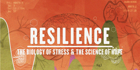 Resilience - The Biology of Stress & The Science of Hope - Film Screening & Discussion tickets