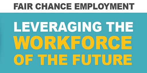Fair Chance Hiring: Leveraging the Workforce of the Future