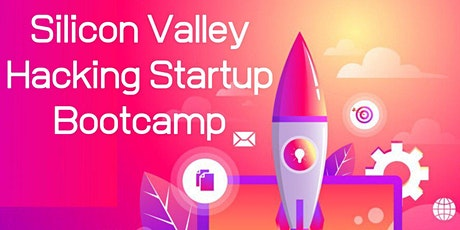 SILICON VALLEY HACKING STARTUP BOOTCAMP ONLINE ACCELERATION PROGRAM  tickets