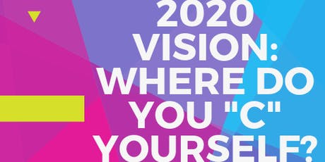 """2020 Vision: Where do you """"C"""" Yourself? tickets"""
