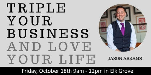 Triple Your Business and Love Your Life (Elk Grove, CA)