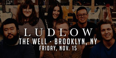 Ludlow LIVE at The Well, Brooklyn NY (NYC Debut) tickets