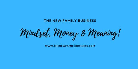 The New Family Business: Mindset, Money & Meaning! tickets