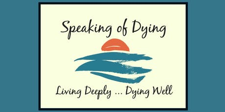 Speaking of Dying - Living Deeply...Dying Well - A FREE Screening tickets