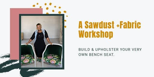 Sawdust +Fabric Workshop