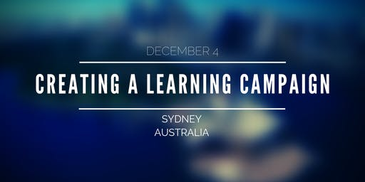 Creating a Learning Campaign - Sydney Workshop