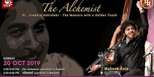 The Alchemist: Pandit Jitendra Abhisheki - Presented by Mahesh Kale