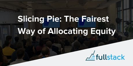 Slicing Pie: The Fairest Way of Allocating Equity tickets