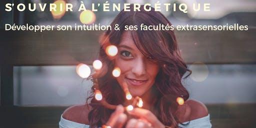 S'OUVRIR À L'ÉNERGÉTIQUE, Développer son intuition et sens extrasensoriels