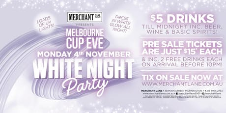 Melb Cup Eve White Night Party at Merchant Lane! tickets