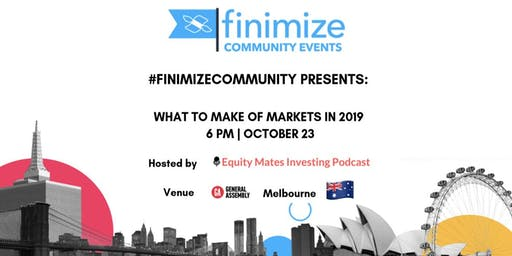 #FinimizeCommunity Presents: What To Make Of Markets In 2019