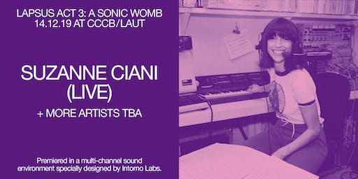 Lapsus 2019 - ACT 3 (CCCB/LAUT): Suzanne Ciani (live) + more  artists TBA