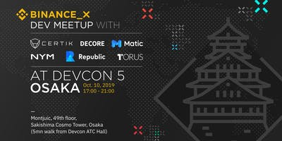 BINANCE X DEV MEETUP w/ CERTIK, DECORE, MATIC, NYM, REPUBLIC& TORUS