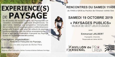 EXPERIENCE(S) DE PAYSAGE « Paysages publics » 19 OCTOBRE 2019 à 11h00 billets