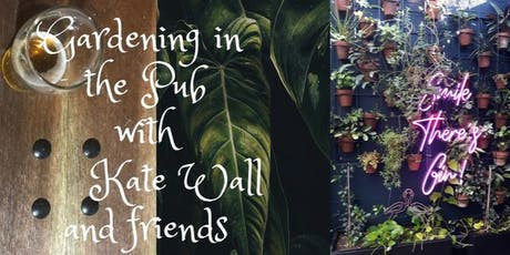 Gardening in the Pub, with Kate Wall and friends tickets