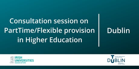 Consultation on Part-Time/Flexible Provision in Higher Education: Dublin tickets