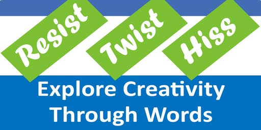 Resist, Twist, Hiss - Explore Creativity Through Words