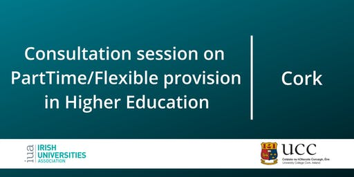 Consultation on Part-Time/Flexible Provision in Higher Education: Cork