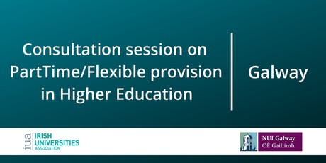 Consultation on Part-Time/Flexible Provision in Higher Education: Galway tickets