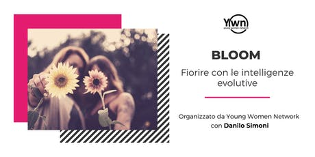 BLOOM: Fiorire con le intelligenze evolutive | YWN Rome biglietti