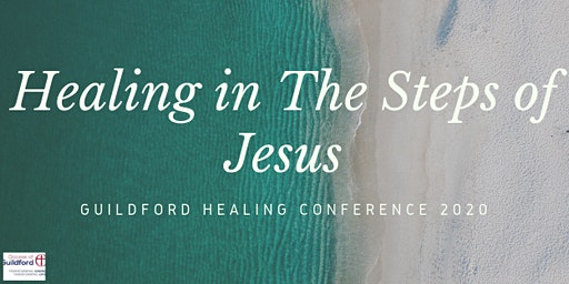 Healing In The Steps of Jesus - Guildford Healing Conference