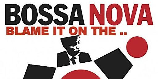Blame it on the Bossa Nova!