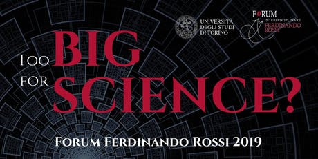 Too BIG for SCIENCE? Forum Ferdinando Rossi 2019 biglietti
