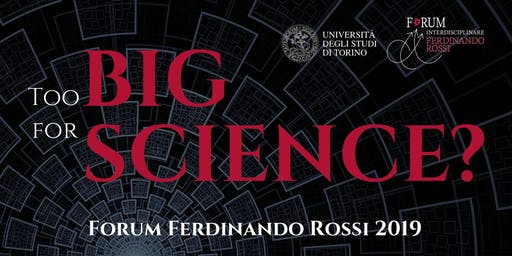 Too BIG for SCIENCE? Forum Ferdinando Rossi 2019