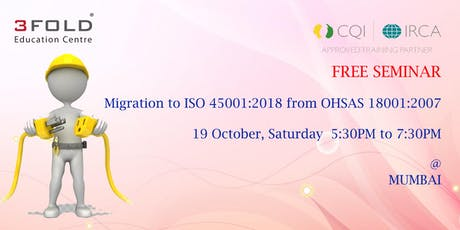 FREE SEMINAR - Migration to ISO 45001:2018 from OHSAS 18001:2007 tickets