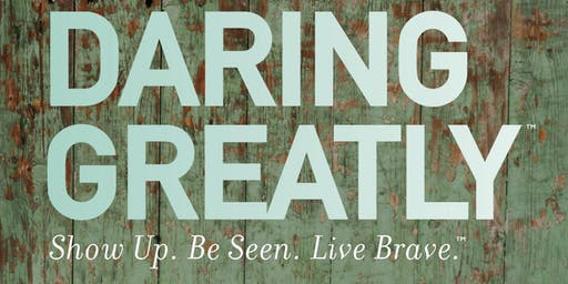 Daring Greatly™ Workshop - Show Up   Be Seen   Live Brave™ (London - March 2020)