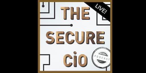 The Secure CIO Podcast - LIVE!