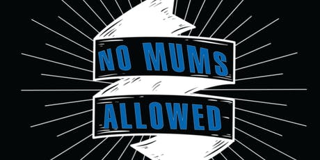 'No Mums Allowed' Brunch tickets