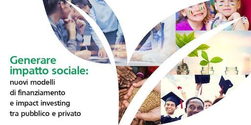 Generare impatto sociale: nuovi modelli di finanziamento e impact investing