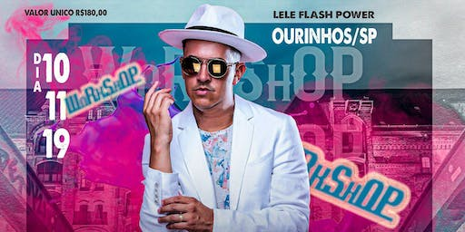 WORKSHOP  LELE FLASH POWER - OURINHOS SP 10/11/2019