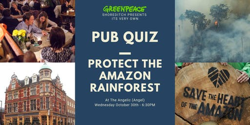 Greenpeace Shoreditch Pub Quiz: Protect the Amazon Rainforest