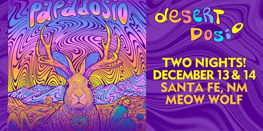 Desert Dosio | TWO NIGHTS @ MEOW WOLF | Santa Fe, NM