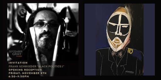 "Opening Reception "" Black Politics I"" by Frank Schroeder"