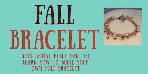 Fall Bracelet Making with Kelly Dale