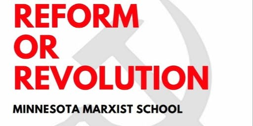Minnesota Marxist School - Reformism or Revolution?