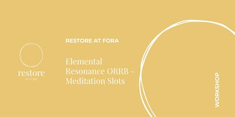 RESTORE at FORA: Elemental Resonance ORRB - Meditation Slots tickets