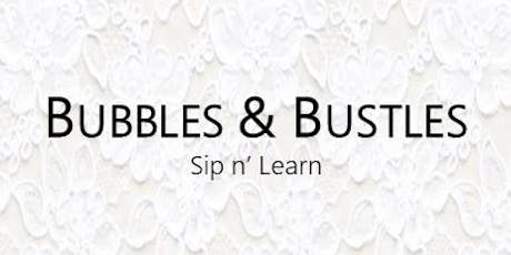 Bubbles & Bustles: Sip n' Learn tickets