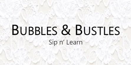 Bubbles & Bustles: Sip n' Learn