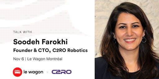 Le Wagon Talk with Soodeh Farokhi, Founder & CTO, C2RO Robotics
