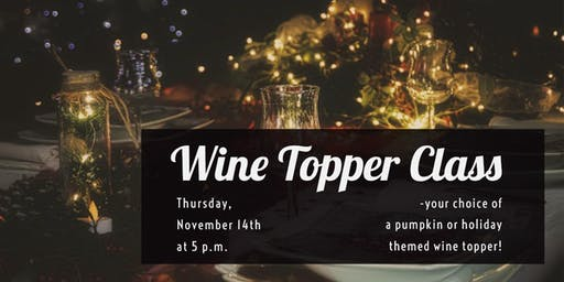 Make & Take Wine Topper Class
