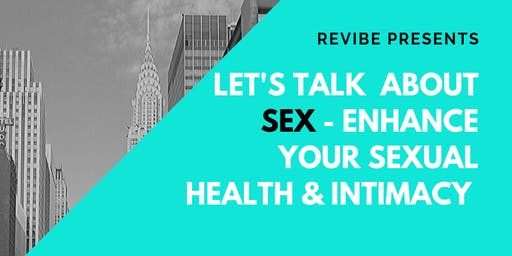 Let's Talk About Sex: Enhance Your Sexual Health and Intimacy