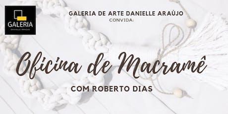 Oficina de Macramê com Roberto Dias ingressos