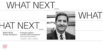 WHAT NEXT Design Dialogues: Domenico Sturabotti